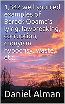 1,342 well sourced examples of Barack Obama's lying, lawbreaking, corruption, cronyism, hypocrisy, waste, etc. by [Alman, Daniel]