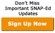 Don't miss important SNAP-Ed Updates Sign up button