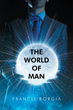 """Rev. Francis Borgia's New Book """"The World of Man"""" is a Creatively Crafted and Vividly Illustrated Journey Into Evolution, Science and Mankind"""