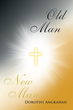 """Dorothy Angkahan's New Book """"Old Man–New Man"""" is a Useful Beginners' Guide to the Bible"""