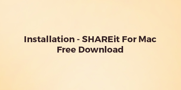 Installation - SHAREit For Mac Free Download