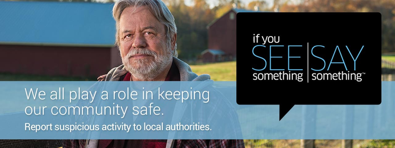 If you see something, say something. We all play a role in keeping our community safe.  Report suspcious activity to local authorities.