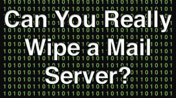 What is a Mail Server – Is Email Secure, And Can You Really Wipe a Server 'Clean'?