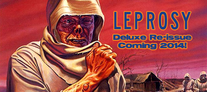 Leprosy Deluxe Re-issue Coming 2014