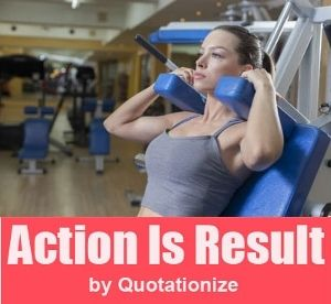 Action is result quote