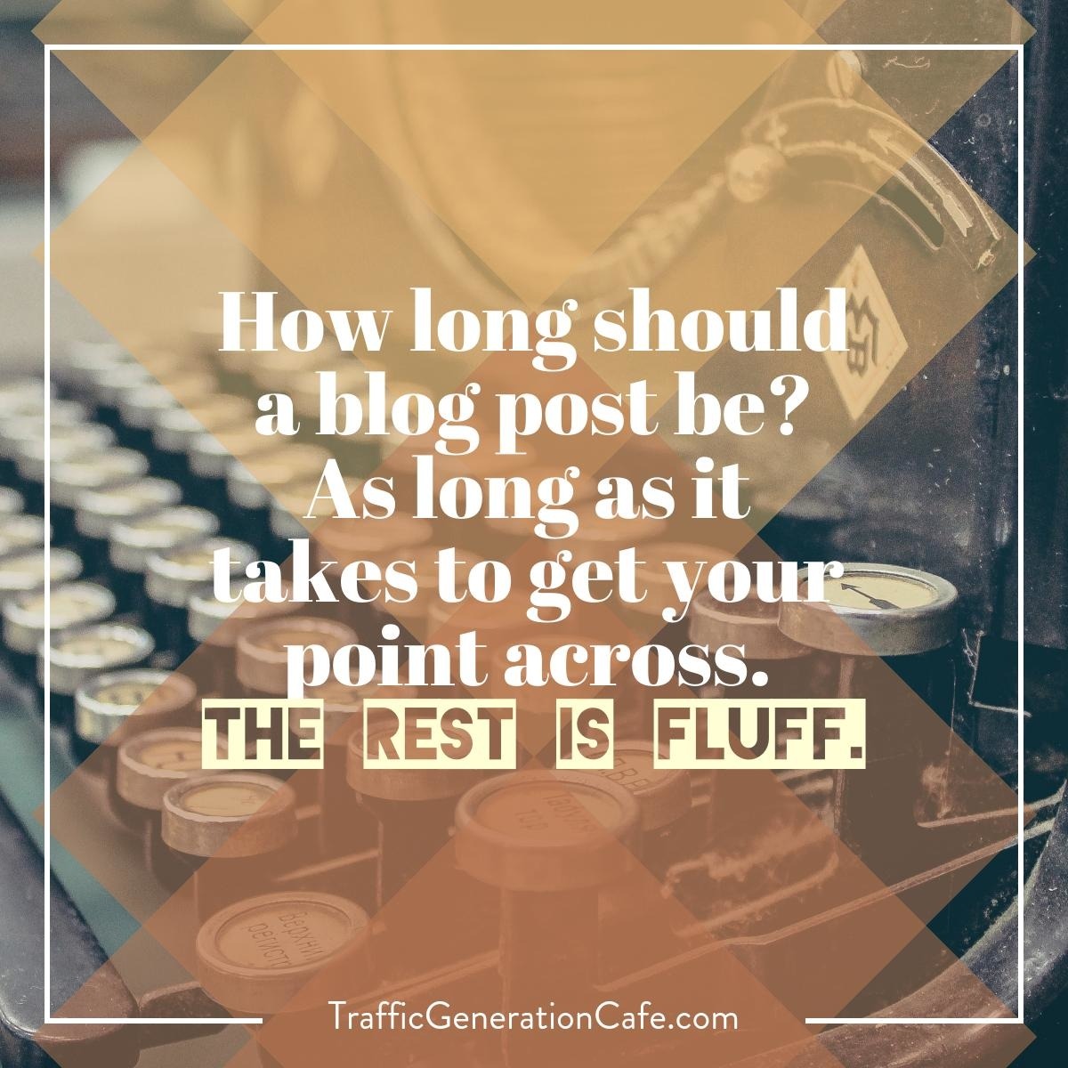 How long a blog post should be? Only as long as it needs to be.