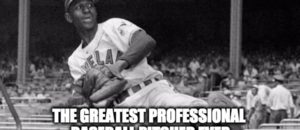 Remembering The Greatest Professional Baseball Pitcher Who Ever Lived