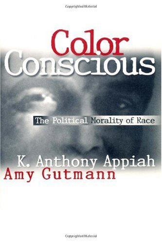 K. Anthony Appiah and Amy Gutmann, Color Conscious: The Political Morality of Race