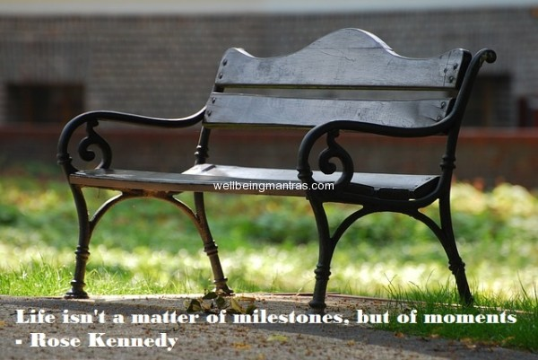 Life isn't a matter of milestones, but of moments