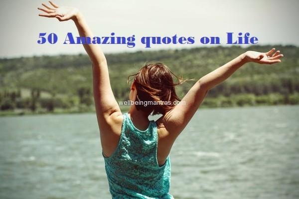 50 Amazing quotes on Life