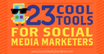 23 Cool Tools for Social Media Marketers
