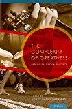 The Complexity of Greatness: Beyond Talent or Practice