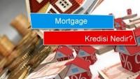 Mortgage Kredisi Nedir?