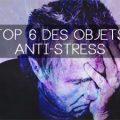 top-6-objets-anti-stress