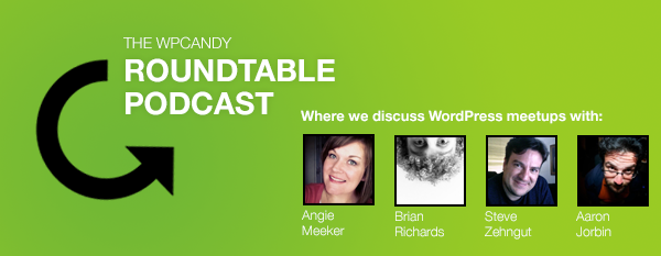 WPCandy Roundtable Podcast #3: WordPress Meetup Discussion