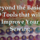 Beyond the Basics: 9 Tools That Will Improve Your Sewing
