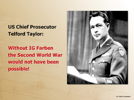 US Chief Prosecutor Telford Taylor: Without IG Farben, the Second World War would not have been possible!