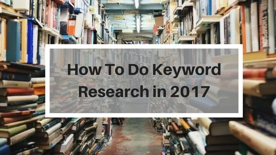 How to Do SEO Keyword Research in 2017