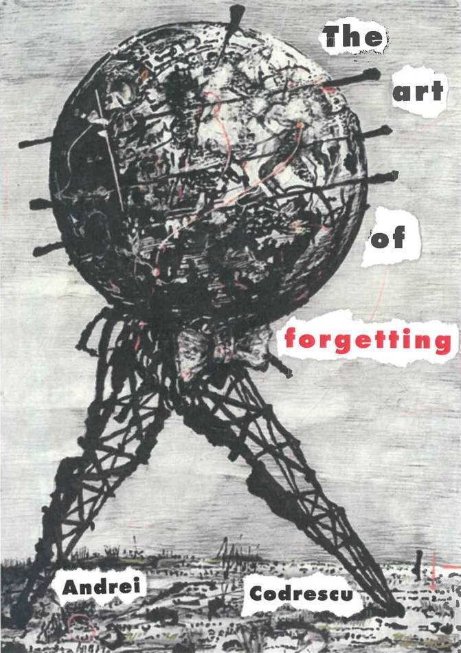 the art of Forgetting            (SHEEP MEADOW Press, 2016) Codrescu speaks and writes with unflinching honesty and with a humor whose inflections—Jewish, Eastern European, transnational--force us to re-adjust our American ears and learn to hear the other.  Mihaela Moscaliuc