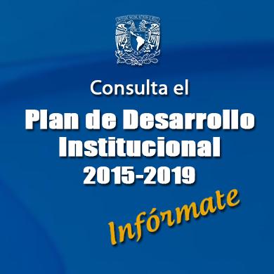 Consulta el Plan de Desarrollo Institucional 2015-2019, UNAM, México, 2016