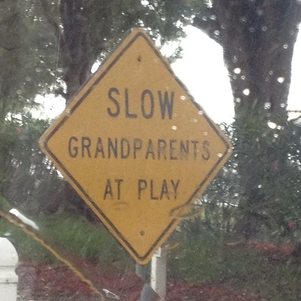 """Drive as if your grandparents live in this neighborhood!"""