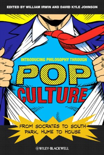 William Irwin and David Kyle Johnson: Introducing Philosophy Through Pop Culture: From Socrates to South Park, Hume to House