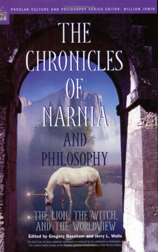 The Chronicles of Narnia and Philosophy, ed. Gregory Bassham and Jerry Walls