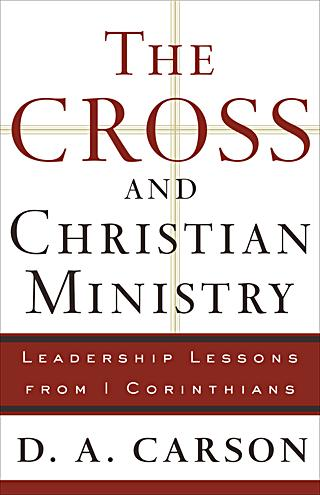 D.A. Carson, The Cross and Christian Ministry: Leadership Lessions from I Corinthians