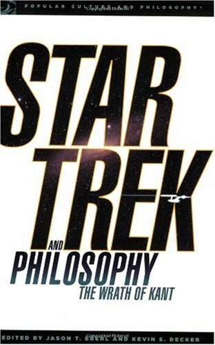 Jason Eberl and Kevin Decker, ed. Star Trek and Philosophy: The Wrath of Kant