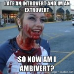 Extrovert Who Ate An Introvert