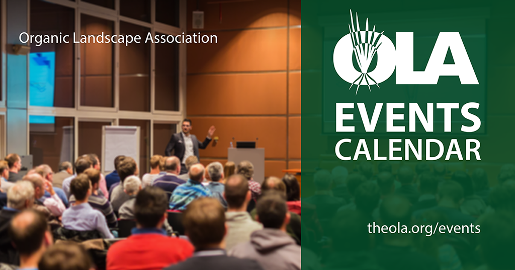 Visit the Organic Landscape Association Events Calendar for information on organic landscaping training and events