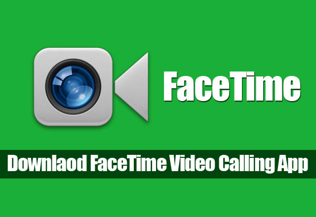 Download FaceTime APK For PC Windows (10/8.1/7)