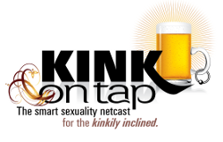 Kink On Tap: The smart sexuality netcast for the kinkily inclined.