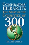 Conspirator's Hierarchy : The Committee of 300 - by John Coleman