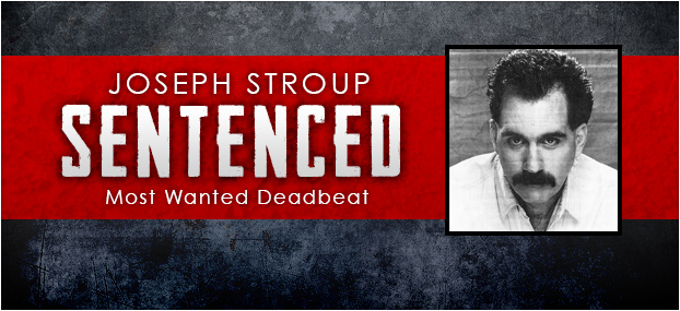 Joseph Stroup, Sentenced, Most Wanted Deadbeat