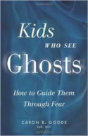Kids Who See Ghosts - How to Guide Them Through Fear by Caron B Goode