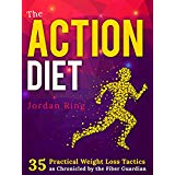 The Action Diet: 35 Practical Weight Loss Tactics as Chronicled by the Fiber Guardian
