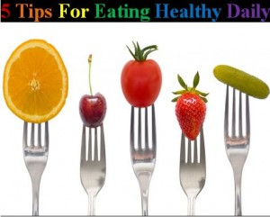 5 Tips For Eating Healthy Daily