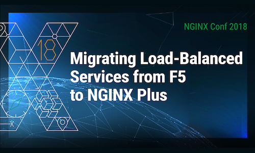 NGINX Conf 2018: Migrating Load-Balanced Services from F5 to NGINX Plus at AppNexus
