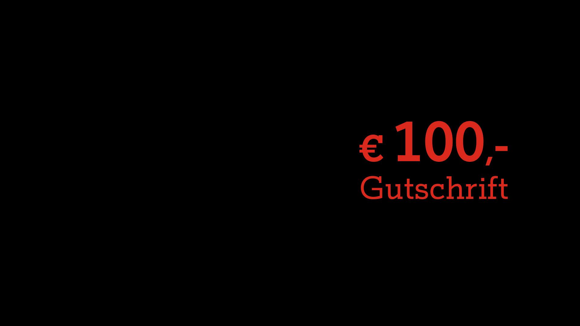 € 100,- Gutschrift