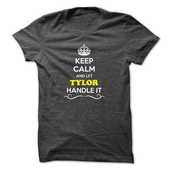 Keep Calm and Let TYLOR Handle it