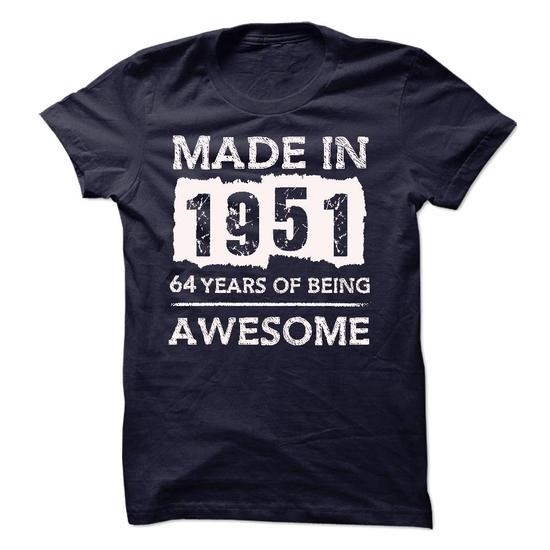 MADE IN 1951 - 64 YEARS OF BEING AWESOME!!!