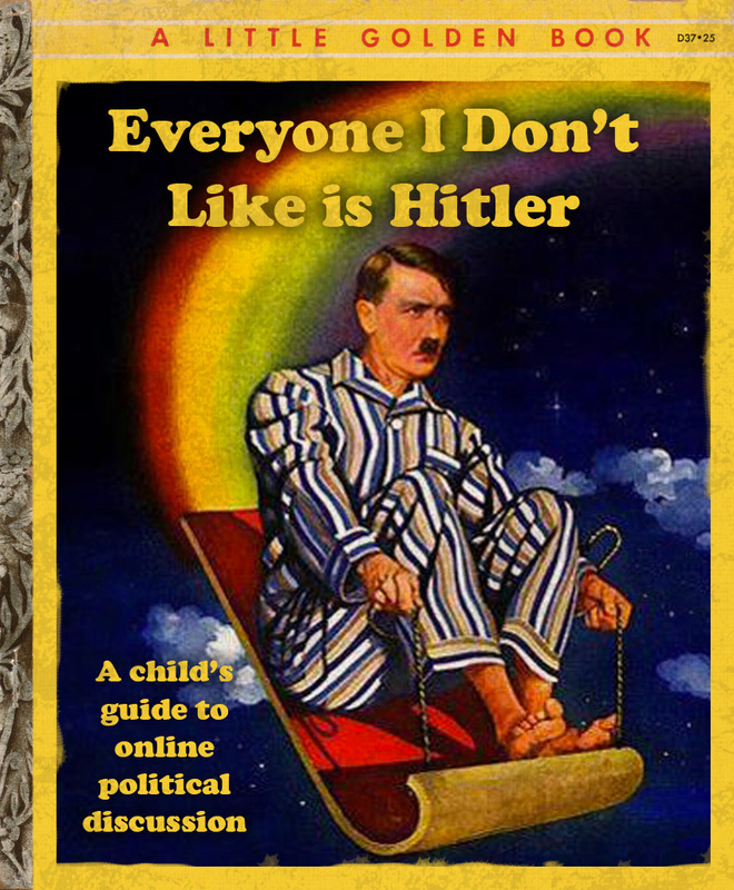 Everyone I don't like is Hitler...