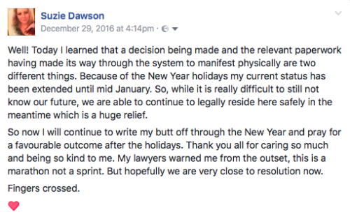 December 29, 2016: Update on Suzie's application for asylum. After hearing that a decision had been made, there was some excitement that there would be an answer however due to the holiday season there is a delay in processing paperwork and it is now...