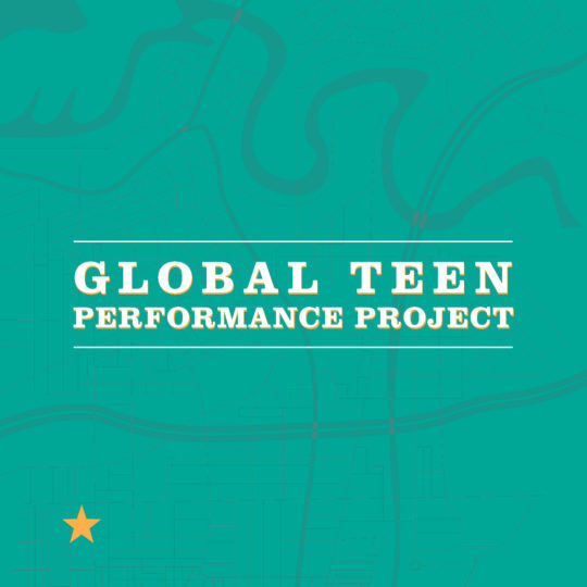 Global Teen Performance Project   MARCH 14 - 15