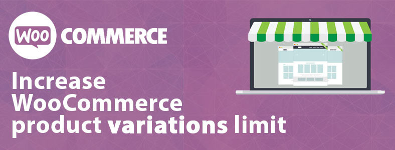 How to create more than 50 product variations in WooCommerce?