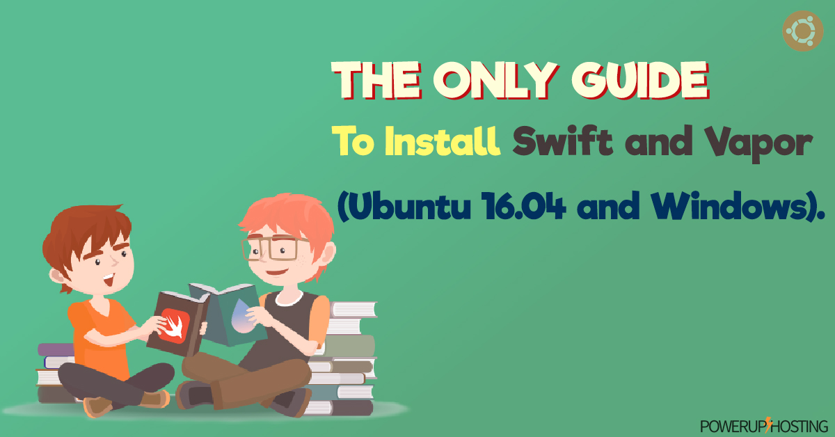 The Only Guide To Install Swift and Vapor (Ubuntu 16.04 and Windows).