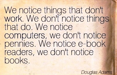 quote-by-douglas-adams-we-notice-things-that-dont-work-we-dont-notice ...