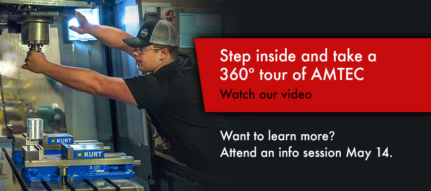Step inside and take a 360 tour of AMTEC. Watch our video. Learn more at an info session May 14.