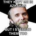 Advice-Vark - They kept me in azkaban but I stabbed them too.jpg